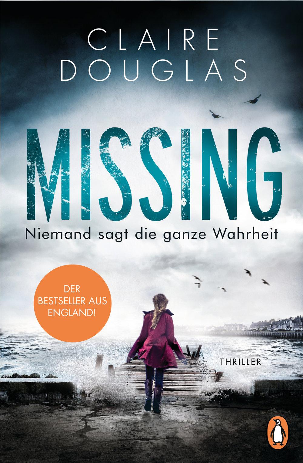 Titel: Missing. Niemand sagt die ganze Wahrheit  AutorIn: Claire Douglas  Verlag:  Penguin Verlag (hier kaufen!)   Preis: 13,00 Euro  ISBN:978-3-328-10169-7