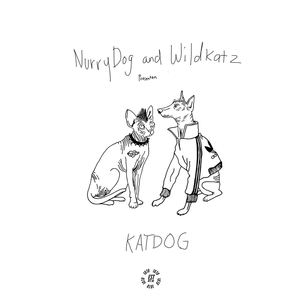 Nurrydog & Wildkatz presents KATDOG   No borders, no genres: the guiding principle behind KATDOG, a collaborative EP presented by Monterrey's (MX) Nurrydog and Denver's (USA) Wildkatz.  Immediate friends and musical counterparts, the mad scientists Katz and Dog sought to splice their collective DNAs into a new species.    .