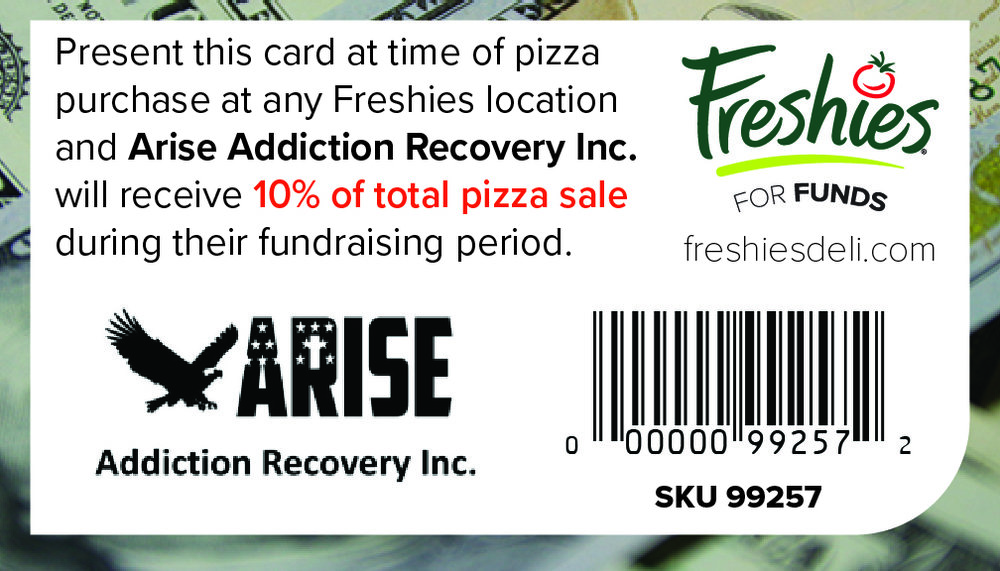 Support  Arise Addiction Recovery Inc  every time you buy a Freshies pizza by scanning this card at time of purchase!