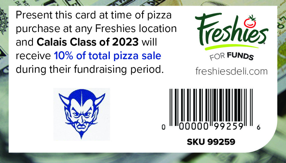 Support  Calais Class of 2023  every time you buy a Freshies pizza by scanning this card at time of purchase!
