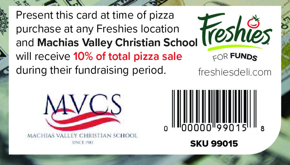 Support  Machias Valley Christian School  every time you buy a Freshies pizza by scanning this card at time of purchase!