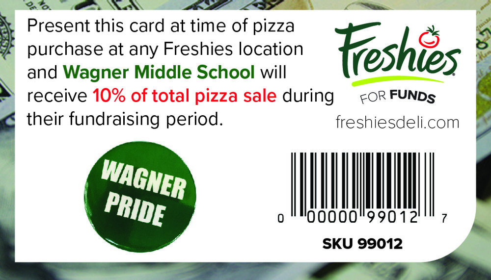 Support  Wagner Middle School  every time you buy a Freshies pizza by scanning this card at time of purchase!