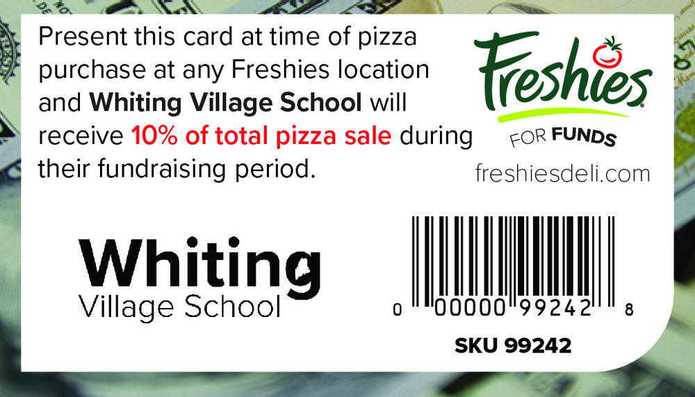 Support  Whiting Village School  every time you buy a Freshies pizza by scanning this card at time of purchase!