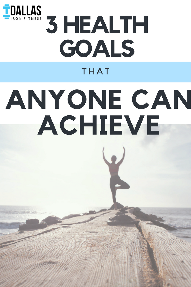 Dallas Iron Fitness -- 3 Health Goals Anyone Can Achieve.png