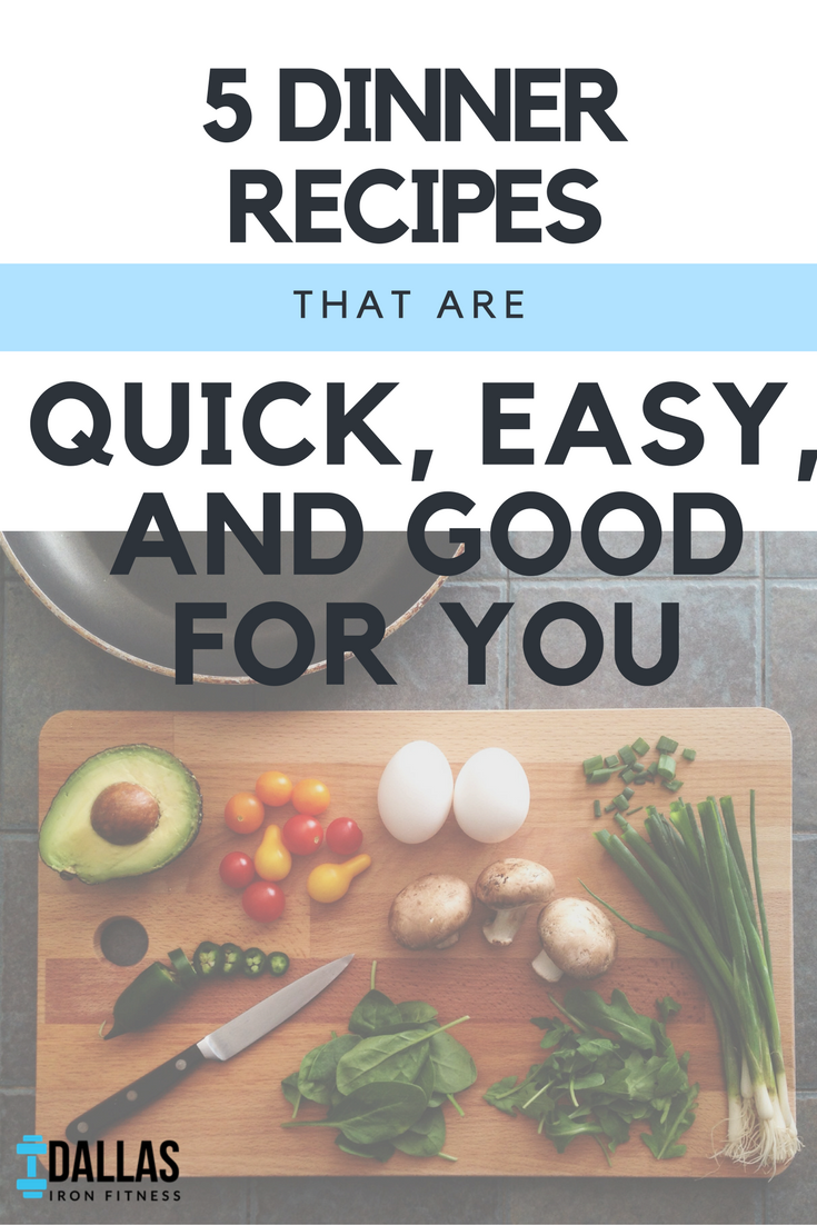 Dallas Iron Fitness -- 5 Dinner Recipes That Are Quick, Easy, and Good for You.png