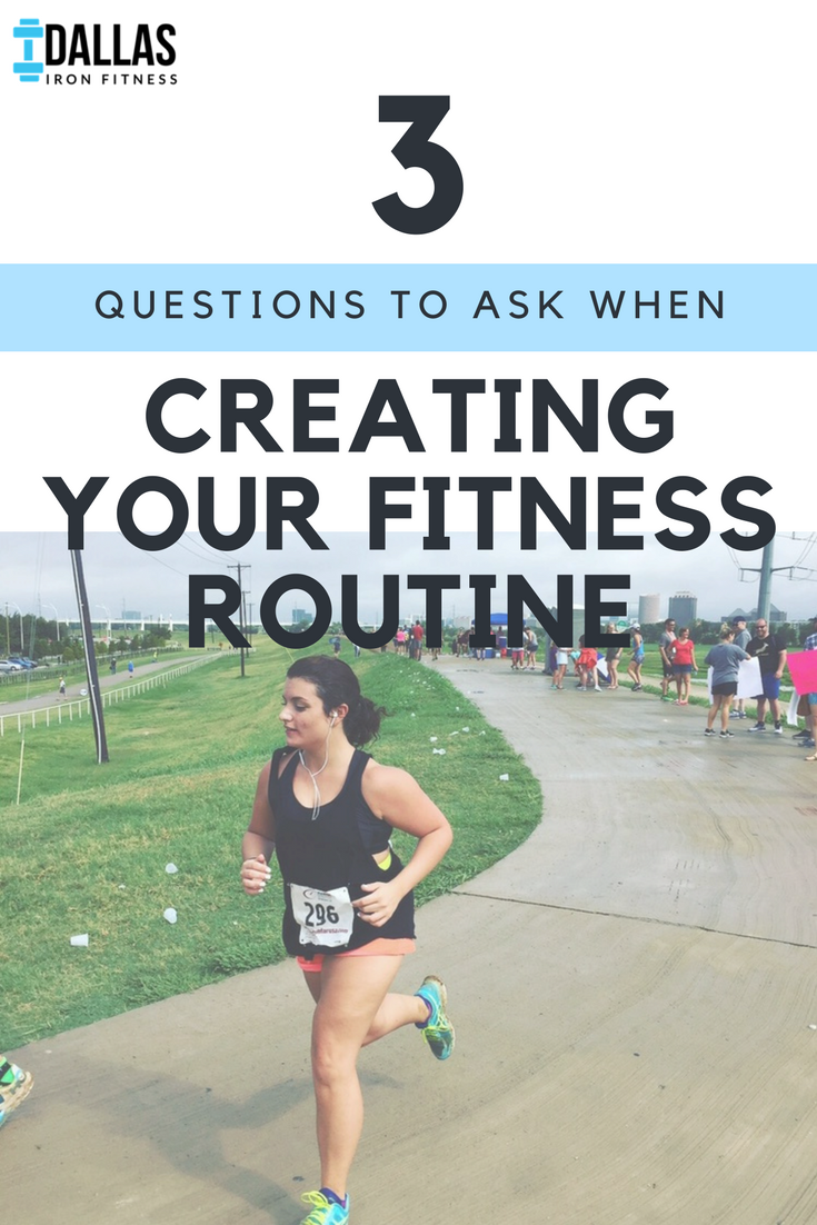 Dallas Iron Fitness -- 3 Questions to Ask When Creating Your Fitness Routine.png