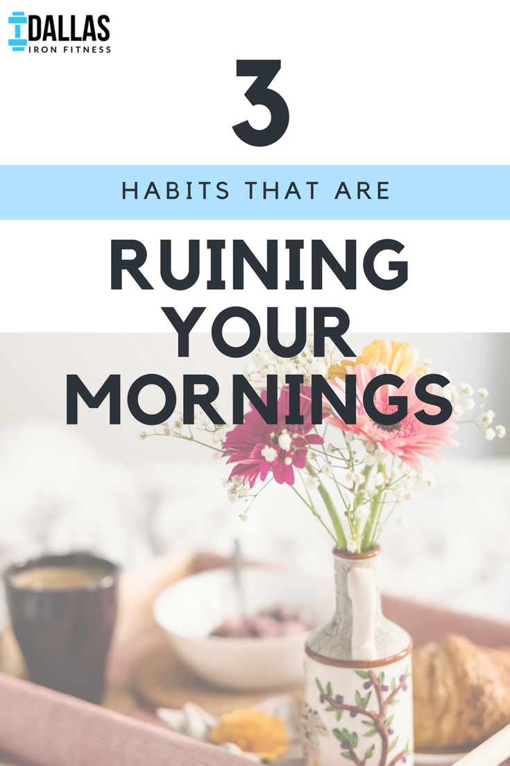 Dallas Iron Fitness -- 3 Habits That Are Ruining Your Morning.png