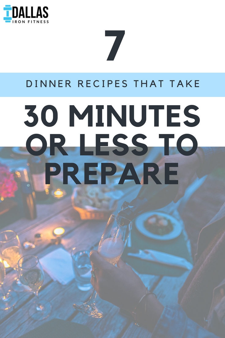 Dallas Iron Fitness -- 7 Dinner Recipes That Take 30 Minutes or Less to Prepare.png