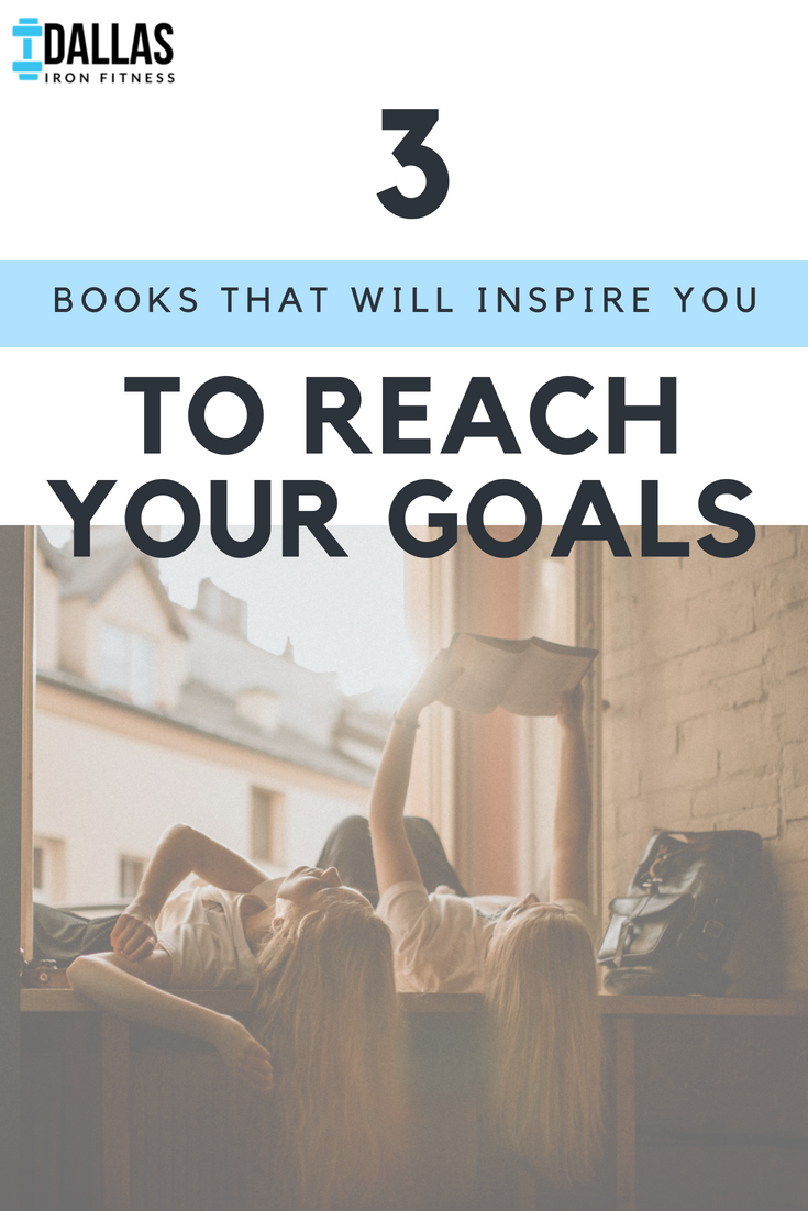 Dallas Iron Fitness -- 3 Books That Will Inspire You to Reach Your Goals.png