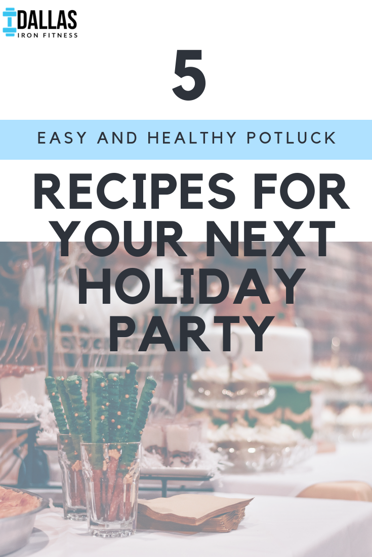 Dallas Iron Fitness -- 5 Easy and Healthy Potluck Recipes for Your Next Holiday Party.png