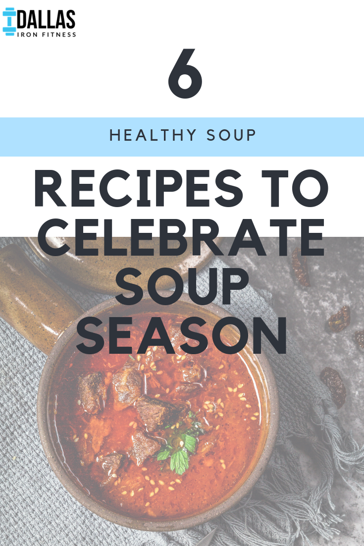 Dallas Iron Fitness -- 6 Healthy Soup Recipes to Celebrate Soup Season.png