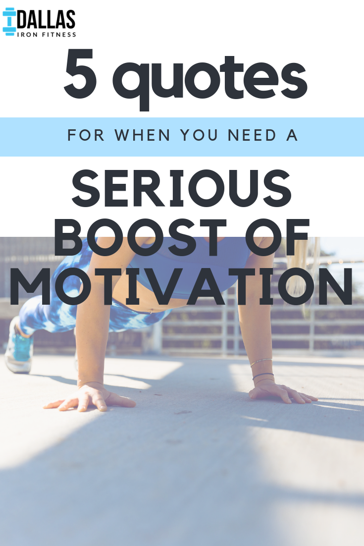 Dallas Iron Fitness -- 5 Quotes When You Need Motivation.png