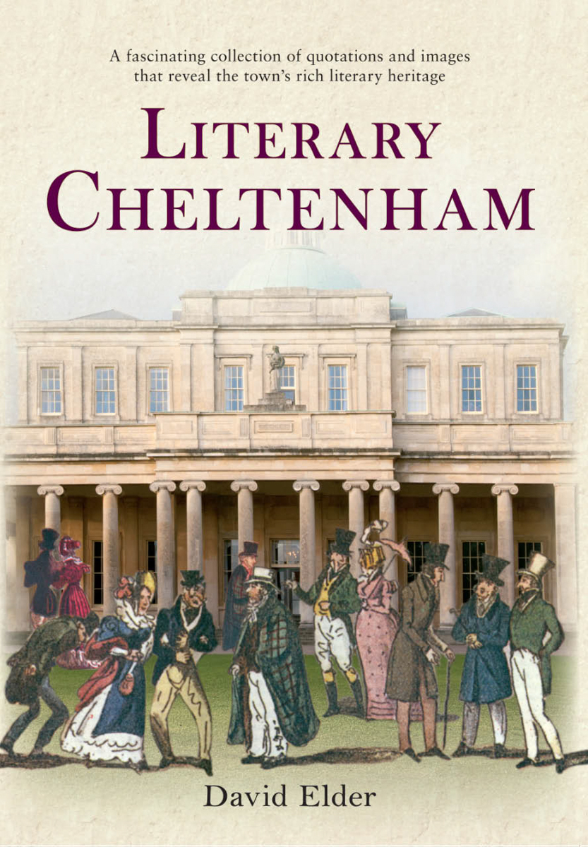 "Published in 2013 by  Amberley , and also available via  Amazon .  Also available as an e-book.    Reviews   ""This glorious portrayal of Cheltenham is a celebration through the eyes of the literarati.""   Cotswold Life   ""Author David Elder has scoured a rich variety of sources to put together the book 'Literary Cheltenham': a collection of quotations and images that portray Cheltenham's unique and evolving personality over the centuries.""   Gloucestershire Echo   ""...the book is beautifully produced, with high quality reproductions on every page. This is a book to be treasured, and one which will be enjoyed by Cheltonians and visitors alike.""     Newsletter (Friends of Cheltenham Art Gallery & Museum)"