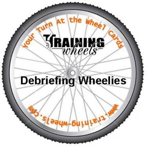 Debriefing Wheelies - The Debriefing Wheelies were designed to help facilitators ask debriefing questions in a proper sequence that makes sense to participants. It can also shift some of the responsibility for successful processing from the facilitator to the participants.