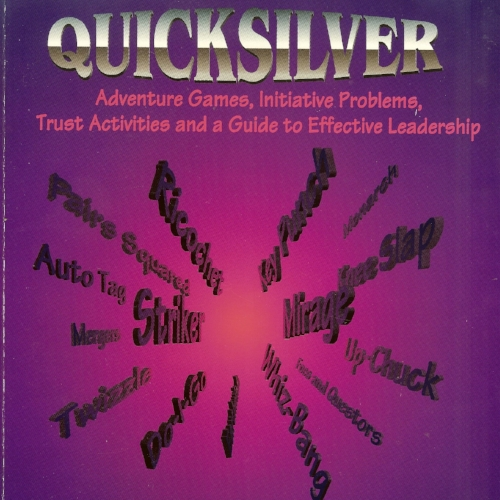 Quicksilver - Adventure Games, Initiative Problems, Trust Activities and a Guide to Effective Leadership.