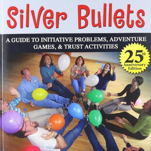 Silver Bullets - A Guide to Initiative Problems, Adventure Games, and Trust Activities. by Karl Rohnke