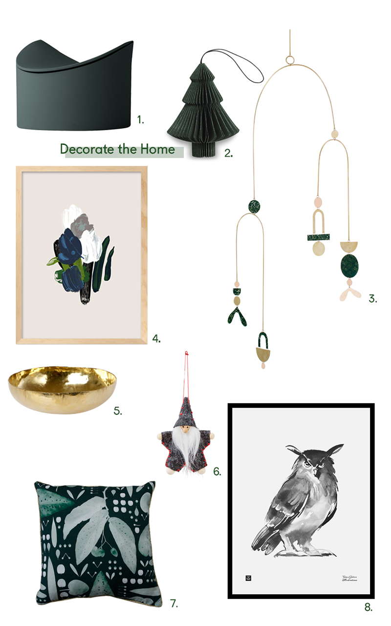1.  Phold  silicone container Medium Green $74.00. 2.  Danish  Decoration 4 pack $58.00. 3.  Art Mobile  by Peaches & Keen $450.00. 5.  Hammered mini brass bowl  $39.00. 6.  Tomte  Charcoal from The Woodsfolk $3.95. 7.  Moonlight Begonia  Linen Cushion Cover $99.00. 8.  Eagle Owl  framed poster by Teemu Jarvi $345.