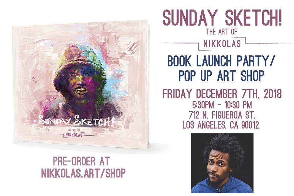 RSVP HERE:   https://www.eventbrite.com/e/sunday-sketch-the-art-of-nikkolas-book-launch-party-pop-up-art-shop-tickets-1207249917    UBER/LYFT RECOMMENDED