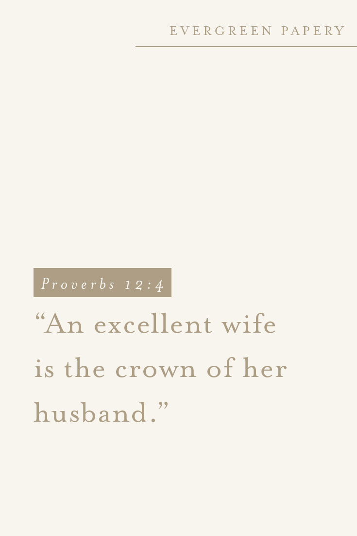""""""" An excellent wife is the crown of her husband. """" - Proverbs 12:4"""