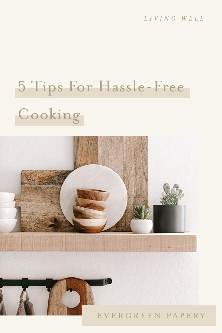 Do you want to learn how to cook, but it feels far too overwhelming? You are not alone! These tips for hassle-free cooking have truly made a positive impact in my progress, and I hope by sharing my journey with you it will inspire to start yours, or continue pursuing that which matters to you! Read More at evergreenpapery.com #livingwell #howtocook #learningtocook #livingintentionally