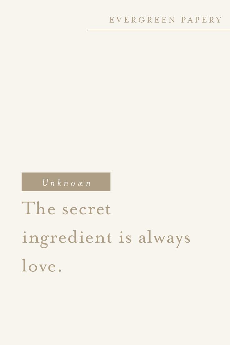 """The secret ingredient is always love."""