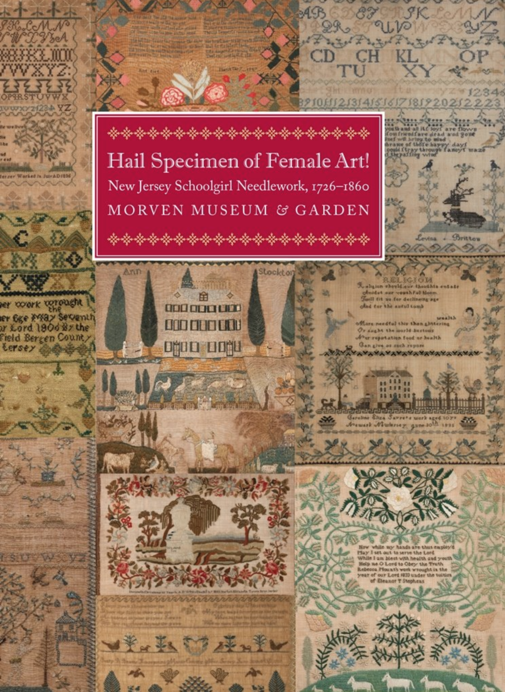 Hail Specimen of Female Art! New Jersey Schoolgirl Needlework, 1726 – 1860   Fully illustrated exhibition catalogue (187 pages) for Morven's landmark exhibition  Hail Specimen of Female Art! New Jersey Schoolgirl Needlework, 1726 – 1860