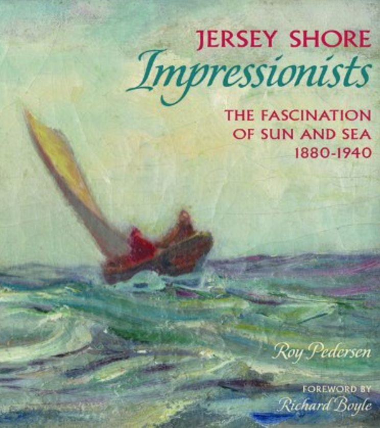 Jersey Shore Impressionists: The Fascination of Sun and Sea 1880-1940   by Roy Pedersen, Forward by Richard Boyle  The book, by Lambertville art dealer and historian Roy Pedersen, breaks new ground in the history of American art by recognizing the distinct influence of New Jersey and its beloved Shore on impressionist era American painters . This book establishes – for the first time – a category of impressionist American painters who focused on, or were profoundly influenced by, the landscapes and seascapes of this Shore.