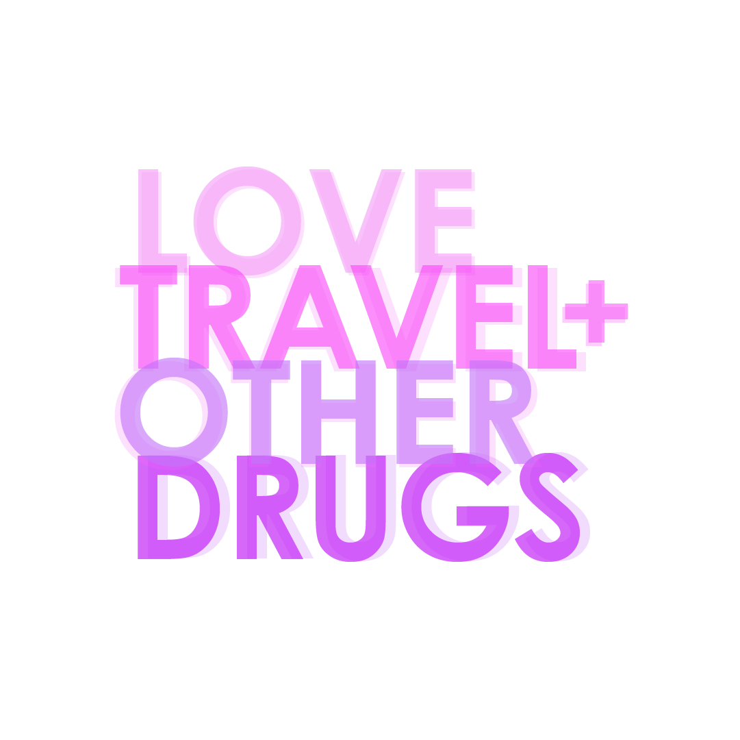 Love, Travel +Other Drugs
