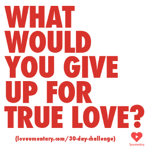 What Would You Give Up For Love | The Loveumentary