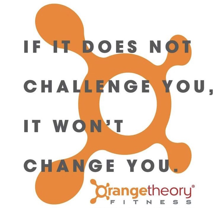 if it does not challenge you it won't change you-orange theory fitness-Spring TX-Texas blogger