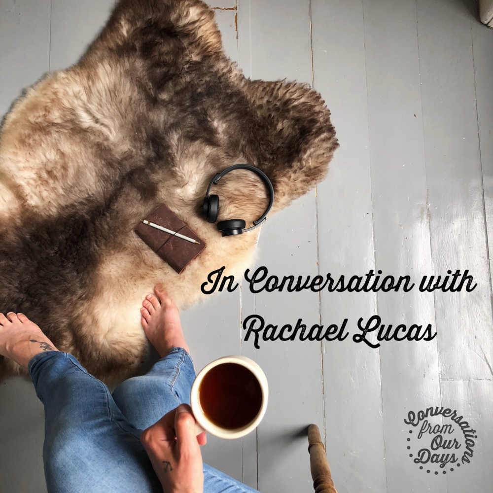 Conversation From Our Days with Rachael Lucas
