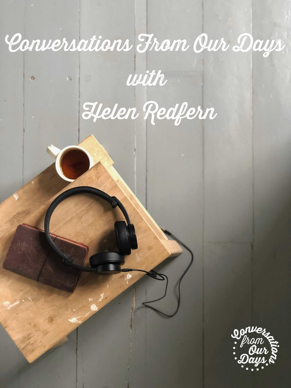 Conversations from our days with Helen Redfern