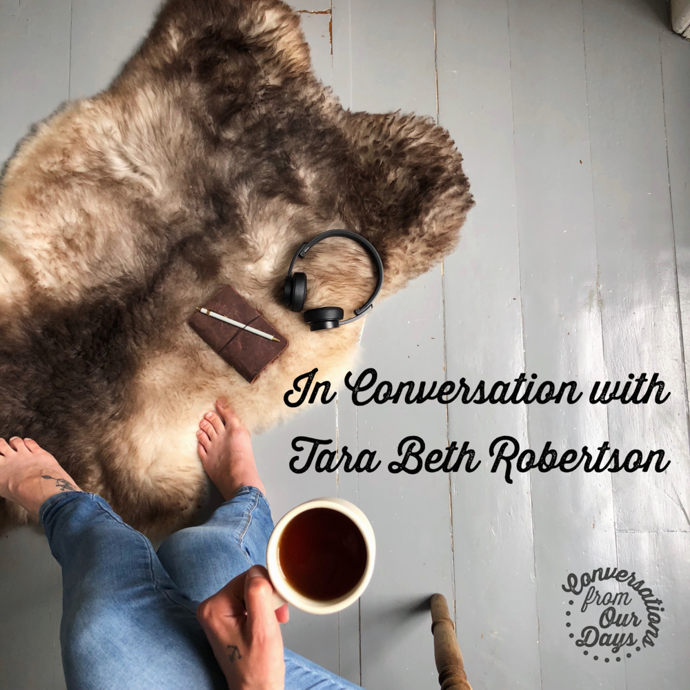 Conversation From Our Days with Tara Beth Robertson