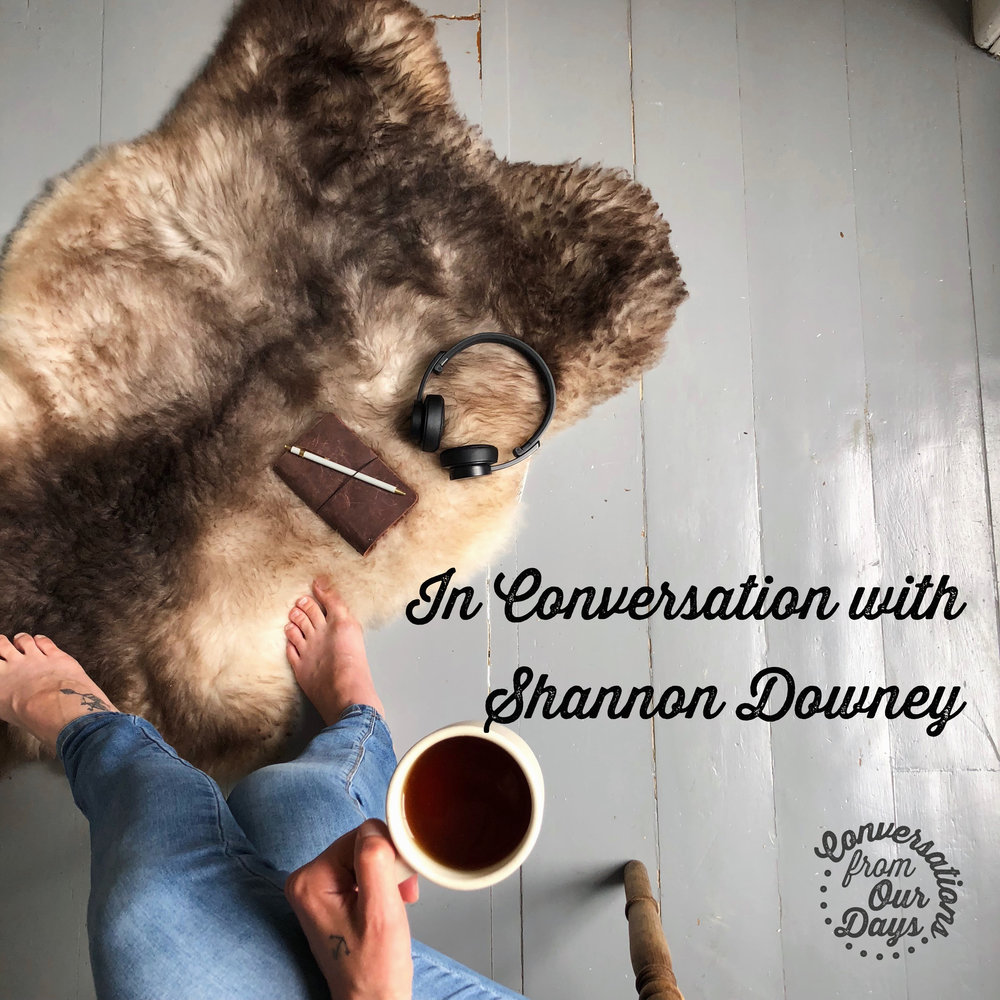Conversation From Our Days with Shannon Downey