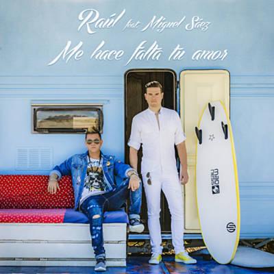 Raúl feat Miguel Sáez- Me hace falta tu amor  (Escucha a Raúl en Spotify)