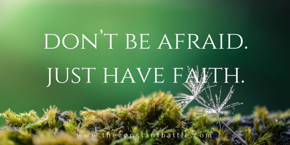Don't be afraid. Just have faith..png