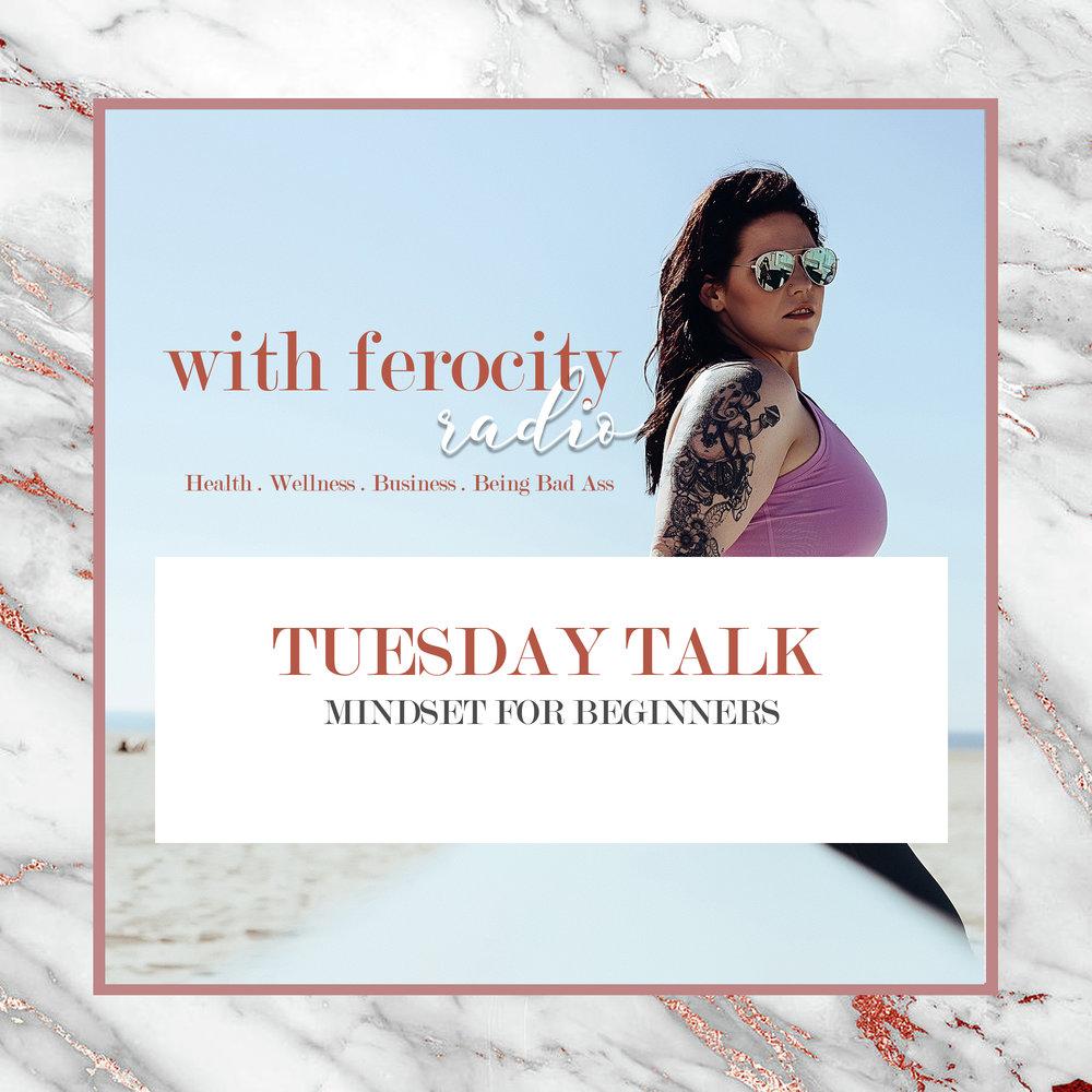 Tuesday Talk, Mindset for Beginners With Ferocity Radio