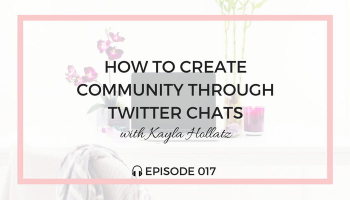 How-to-Create-Community-Through-Twitter-Chats-blog-fuel-podcast-episode-017-white.png
