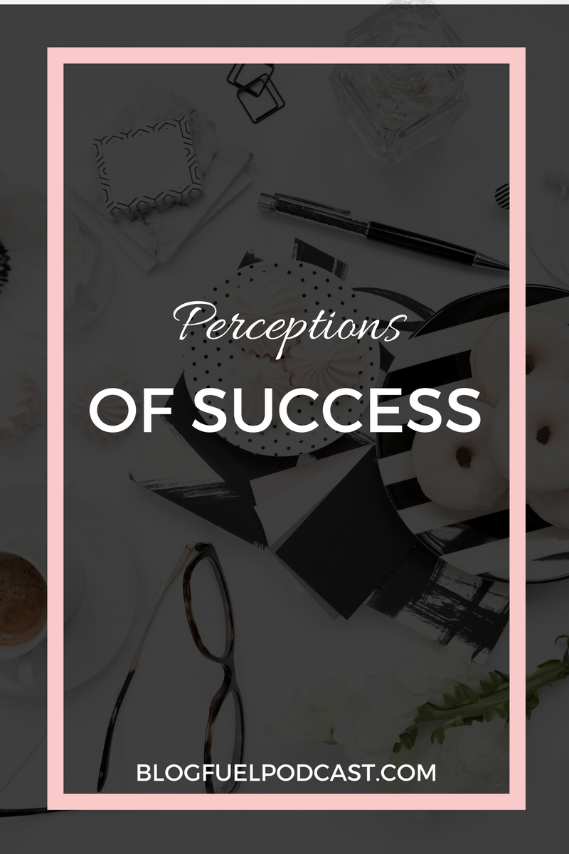 It's never a good idea to buy into other people's perceptions of success, but instead you need to create your own. Then determine the tasks and steps you need to get you to YOUR version of success.