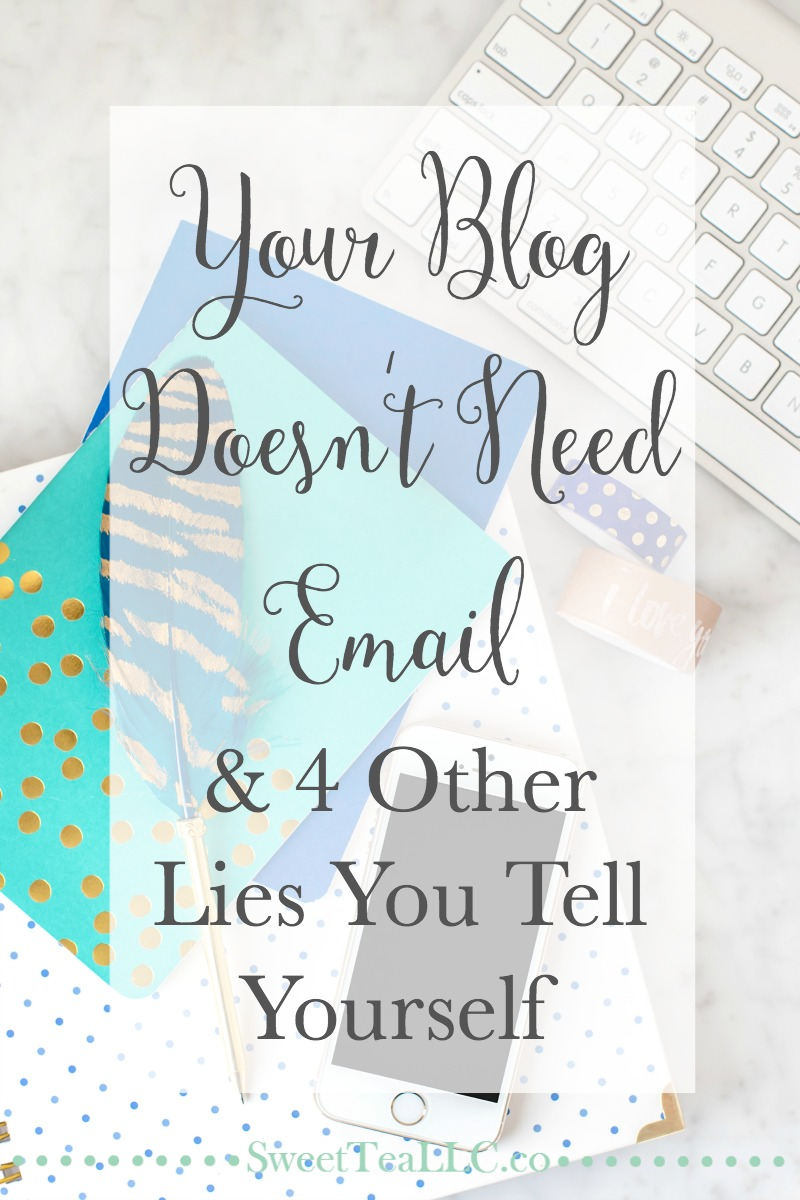 Your Blog Doesn't Need An Email List (And 4 Other Lies You Tell Yourself). Seriously, stop making excuses. It's time to grow your email list & be in control of your blog or business!