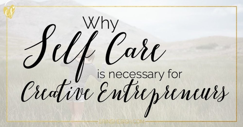 Why Self Care is Necessary for Creative Entrepreneurs