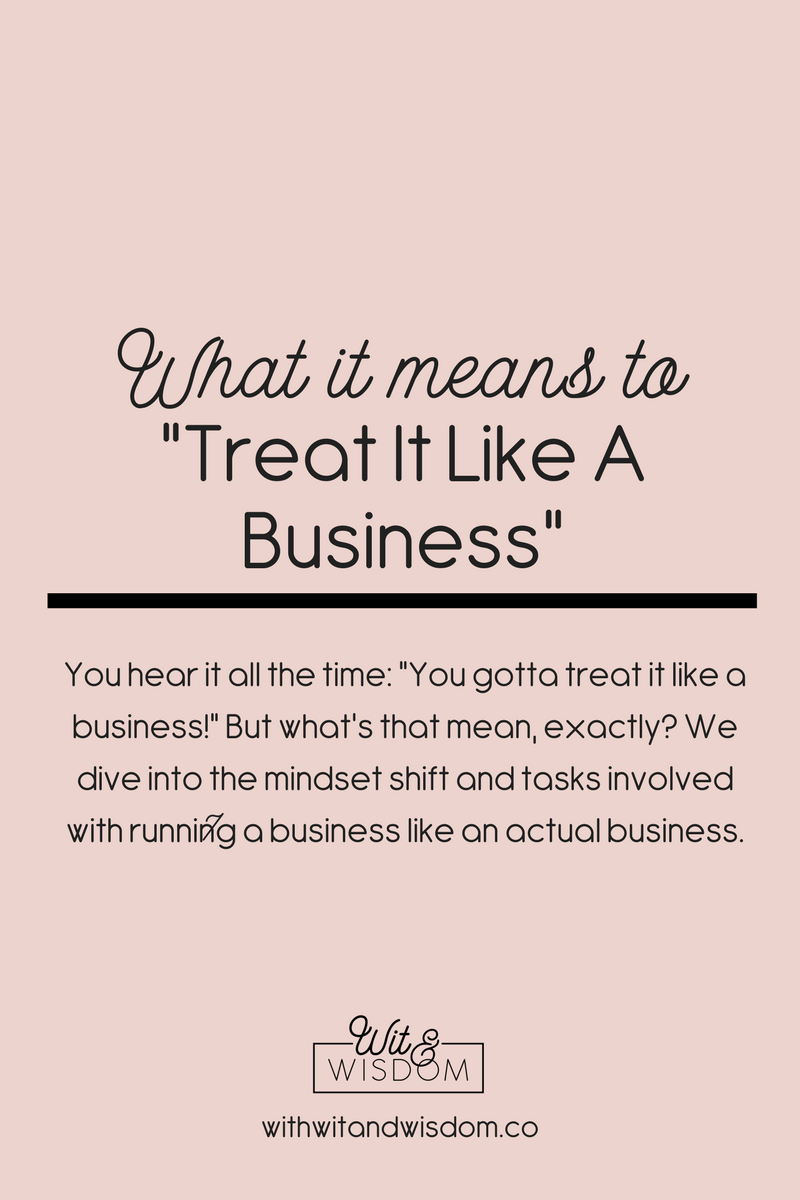 "You hear it all the time: ""You gotta treat it like a business!"" But what's that mean, exactly? We dive into the mindset shift and tasks involved with running a business like an actual business."