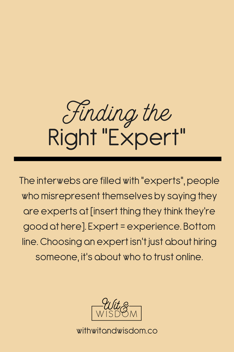 "The interwebs are filled with ""experts"", people who misrepresent themselves by saying they are experts at [insert thing they think they're good at here]. Expert = experience. Bottom line. Choosing an expert isn't just about hiring someone, it's about who to trust online."