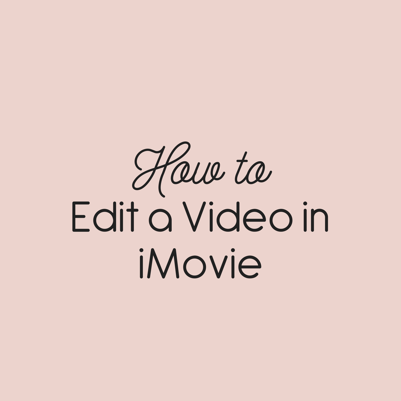 How to Edit Videos in iMovie — With Wit + Wisdom