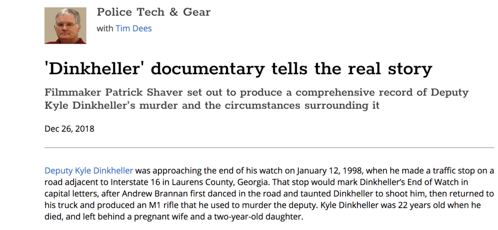 Dinkheller documentary tells the real story. - Deputy Kyle Dinkheller was approaching the end of his watch on January 12, 1998, when he made a traffic stop on a road adjacent to Interstate 16 in Laurens County, Georgia. That stop would mark Dinkheller's End of Watch in capital letters, after Andrew Brannan first danced in the road and taunted Dinkheller to shoot him…