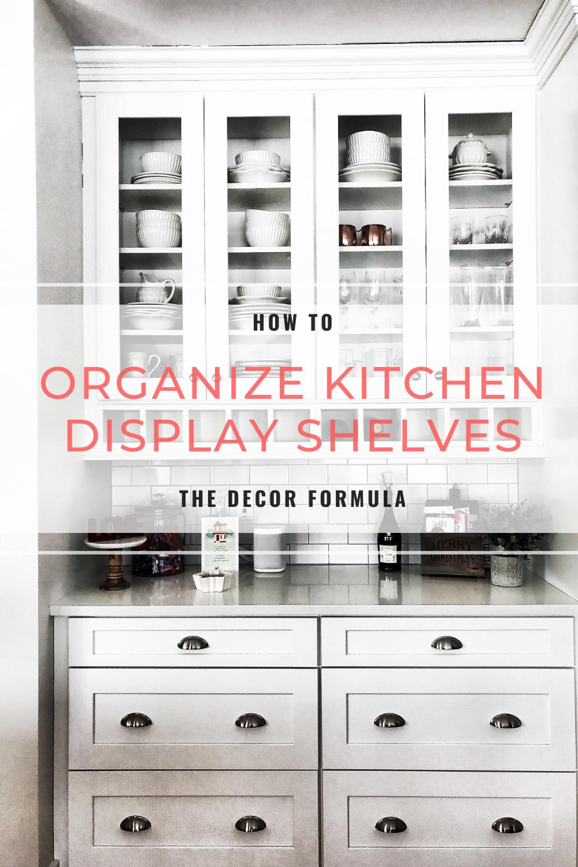 Display Shelf Organization How To Organize Kitchen Display Cabinets The Decor Formula