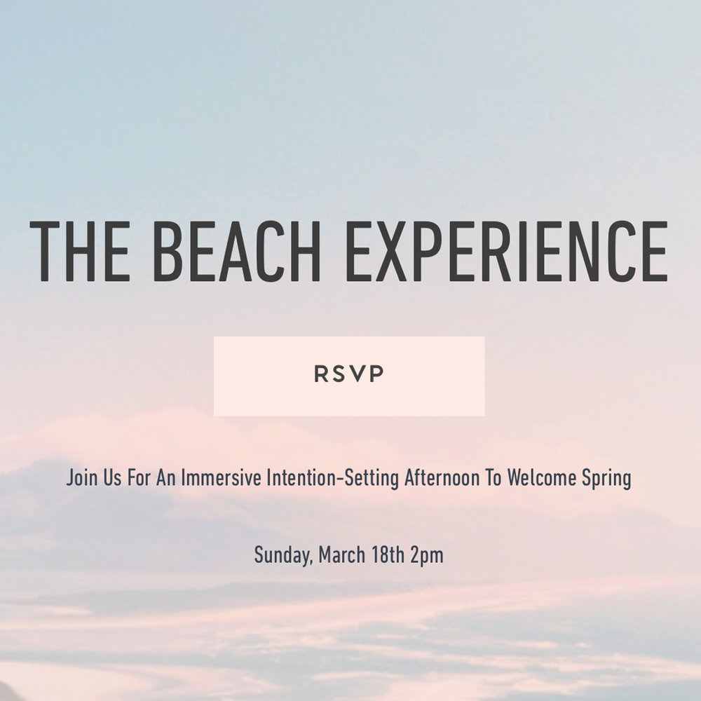 The Beach Experience   Spring Is Here.   Let's Embrace The Time Change And Welcome A New Season With An Intention-Setting Afternoon.