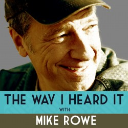 The Way I Heard It podcast by Mike Rowe cover with podcast title and image of Mike Rowe