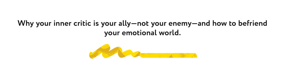 Why your inner critic is your ally—not your enemy—and how to befriend your emotional world.