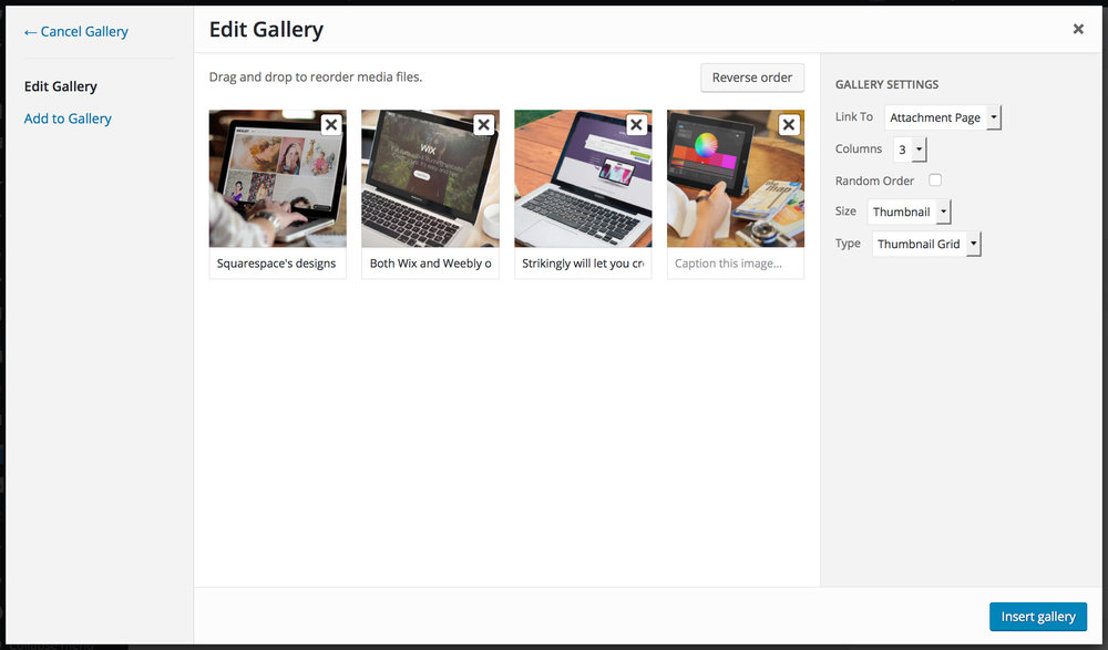 You can easily add images to galleries and rearrange them in the more recent version of WordPress.